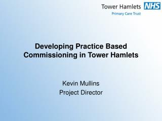 Developing Practice Based Commissioning in Tower Hamlets
