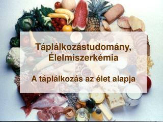Táplálkozástudomány,  Élelmiszerkémia A táplálkozás az élet alapja