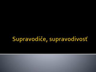 Supravodiče,  supravodivosť