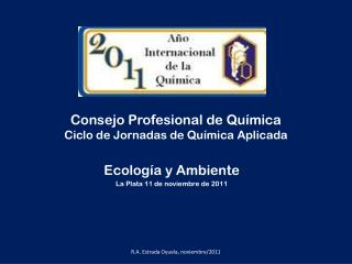 Consejo Profesional de Qu�mica Ciclo de Jornadas de Qu�mica Aplicada