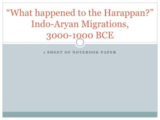 """What happened to the Harappan?"" Indo-Aryan Migrations,  3000-1000 BCE"