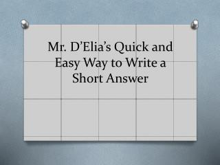 Mr.  D'Elia's  Quick and Easy Way to Write a Short Answer
