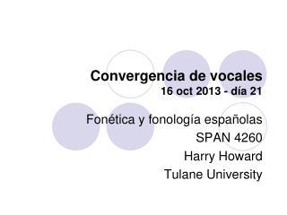 Convergencia de vocales  16 oct 2013 - día 21
