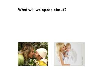 What will we speak about?