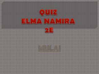 QUIZ  ELMA NAMIRA  2E