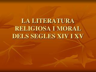 LA LITERATURA RELIGIOSA I MORAL DELS SEGLES XIV I XV