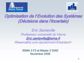 Optimisation de l ' Evolution des  Syst è mes (Décisions dans l'incertain) Eric  Sanlaville