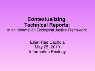 Contextualizing  Technical Reports :  in an Information Ecological Justice Framework