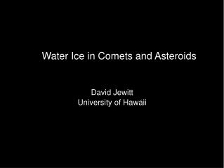 David Jewitt University of Hawaii