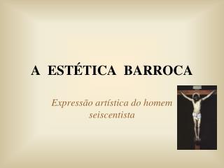 A  ESTÉTICA  BARROCA
