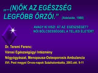 Dr. Teremi Ferenc: Városi Egészségügyi Intézmény Nőgyógyászat, Menopausa-Osteoporosis Ambulancia