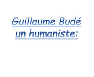 Guillaume Bud� un  humaniste: