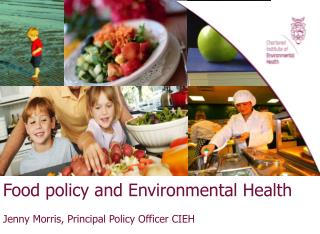 Food policy and Environmental Health  Jenny Morris, Principal Policy Officer CIEH