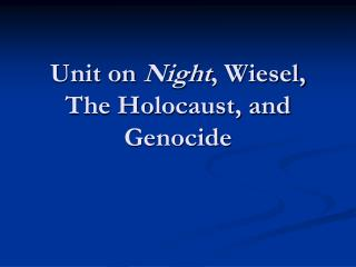 Unit on  Night , Wiesel, The Holocaust, and Genocide
