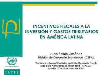INCENTIVOS FISCALES A LA INVERSIÓN Y GASTOS TRIBUTARIOS EN AMÉRICA LATINA