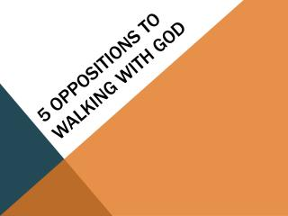 5 oppositions to walking with God