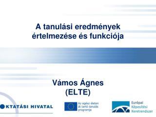 A tanulási eredmények értelmezése és funkciója  Vámos Ágnes  (ELTE)