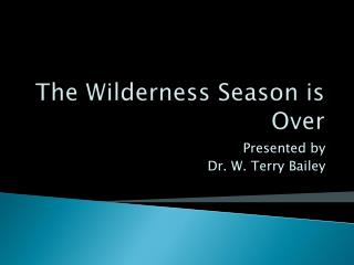 The Wilderness Season is Over