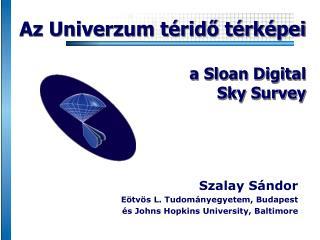 Szalay S ándor Eötvös L. Tudományegyetem, Budapest és  Johns Hopkins University , Baltimore