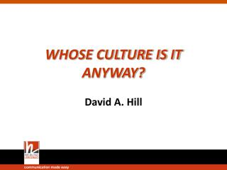 WHOSE CULTURE IS IT ANYWAY? David A. Hill