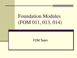 Foundation Modules (FOM 011, 013, 014)