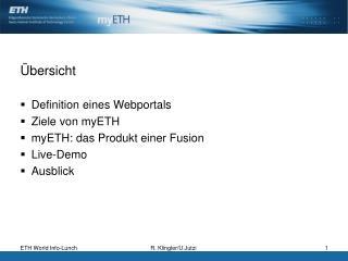 �bersicht Definition eines Webportals Ziele von myETH myETH: das Produkt einer Fusion Live-Demo