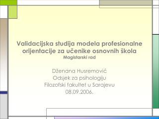 Validacijska studija modela profesionalne orijentacije za učenike osnovnih škola Magistarski rad