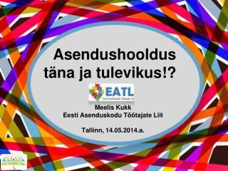 Meelis Kukk Eesti Asenduskodu Töötajate Liit Tallinn, 14.05.2014.a.