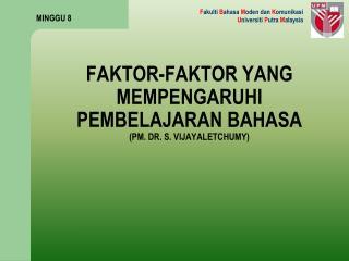FAKTOR-FAKTOR YANG MEMPENGARUHI PEMBELAJARAN BAHASA (PM. DR. S. VIJAYALETCHUMY)