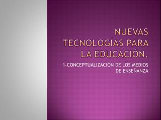 Nuevas tecnolog�as para la Educaci�n.