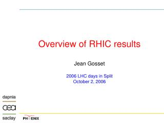 Overview of RHIC results Jean Gosset 2006 LHC days in Split October 2, 2006