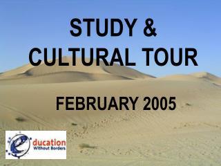 STUDY &    CULTURAL TOUR FEBRUARY 2005