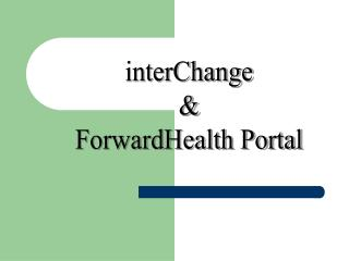 interChange & ForwardHealth Portal