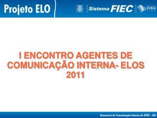 I ENCONTRO AGENTES DE COMUNICAÇÃO INTERNA- ELOS 2011