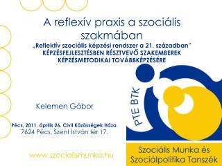 Kelemen Gábor  Pécs, 2011. április 26. Civil Közösségek Háza ,  7624 Pécs, Szent István tér 17.