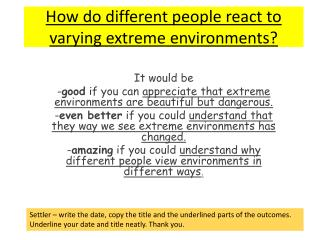 How do different people react to varying extreme environments?
