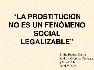 """""""LA PROSTITUCIÓN NO ES UN FENÓMENO SOCIAL LEGALIZABLE"""""""