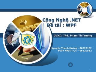 Công Nghệ .NET Đề tài : WPF