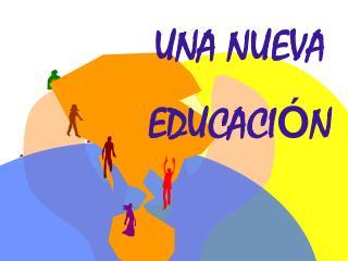 UNA NUEVA  EDUCACI Ó N