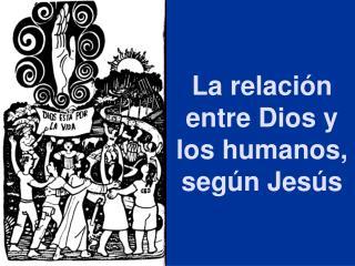 La relación entre Dios y los humanos, según Jesús