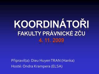 KOORDINÁTOŘI  FAKULTY PRÁVNICKÉ ZČU 4. 11. 2009