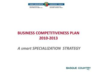 BUSINESS COMPETITIVENESS PLAN 2010-2013 A smart SPECIALIZATION  STRATEGY