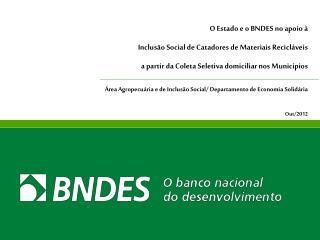 Área Agropecuária e de Inclusão Social/ Departamento de Economia Solidária Out/2012