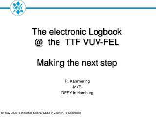 The electronic Logbook @  the  TTF VUV-FEL Making the next step