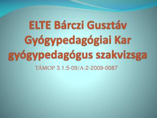 ELTE Bárczi Gusztáv Gyógypedagógiai Kar gyógypedagógus szakvizsga