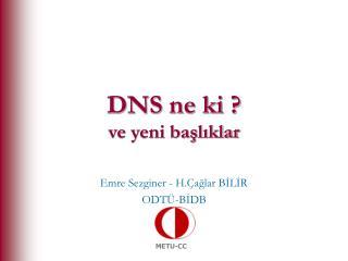 DNS ne ki ? ve yeni başlıklar