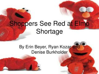 Shoppers See Red at Elmo Shortage