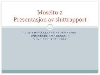 Moscito 2 Presentasjon av sluttrapport