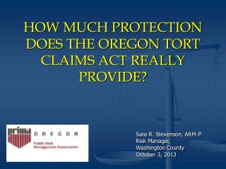 HOW MUCH PROTECTION DOES THE OREGON TORT CLAIMS ACT REALLY PROVIDE?
