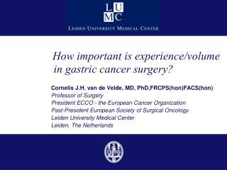 Cornelis J.H. van de Velde, MD, PhD,FRCPS(hon)FACS(hon) Professor of Surgery